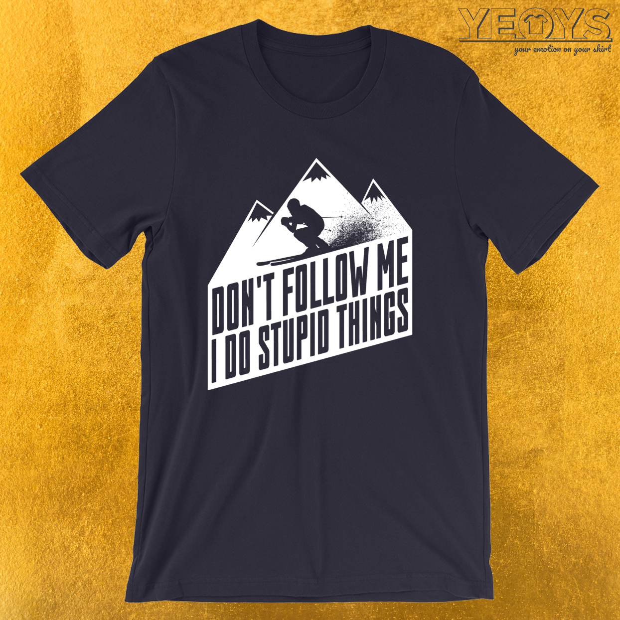 Downhill Skiing – Don't Follow Me I Do Stupid Things Tee