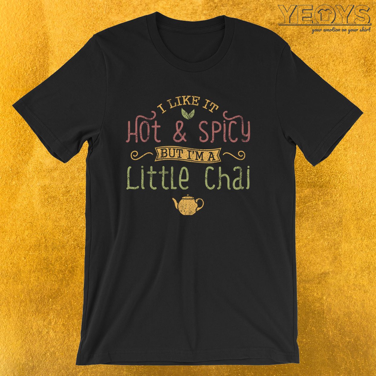 I Like It Hot And Spicy But I'm A Little Chai – Chai Tea Tee