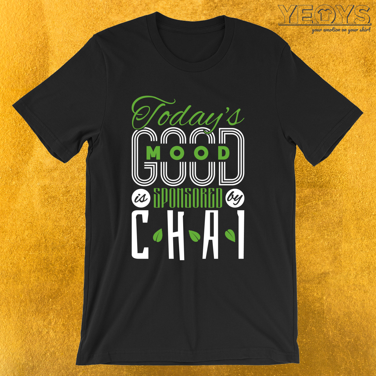 Todays Good Mood Is Sponsored By Chai – Chai Tea Tee