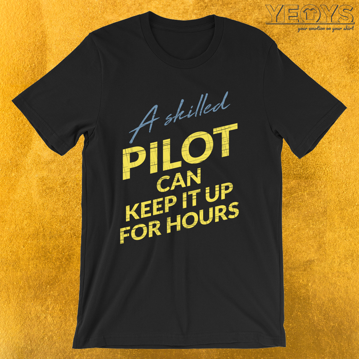 A Skilled Pilot Can Keep It Up For Hours – Funny Aviation Tee