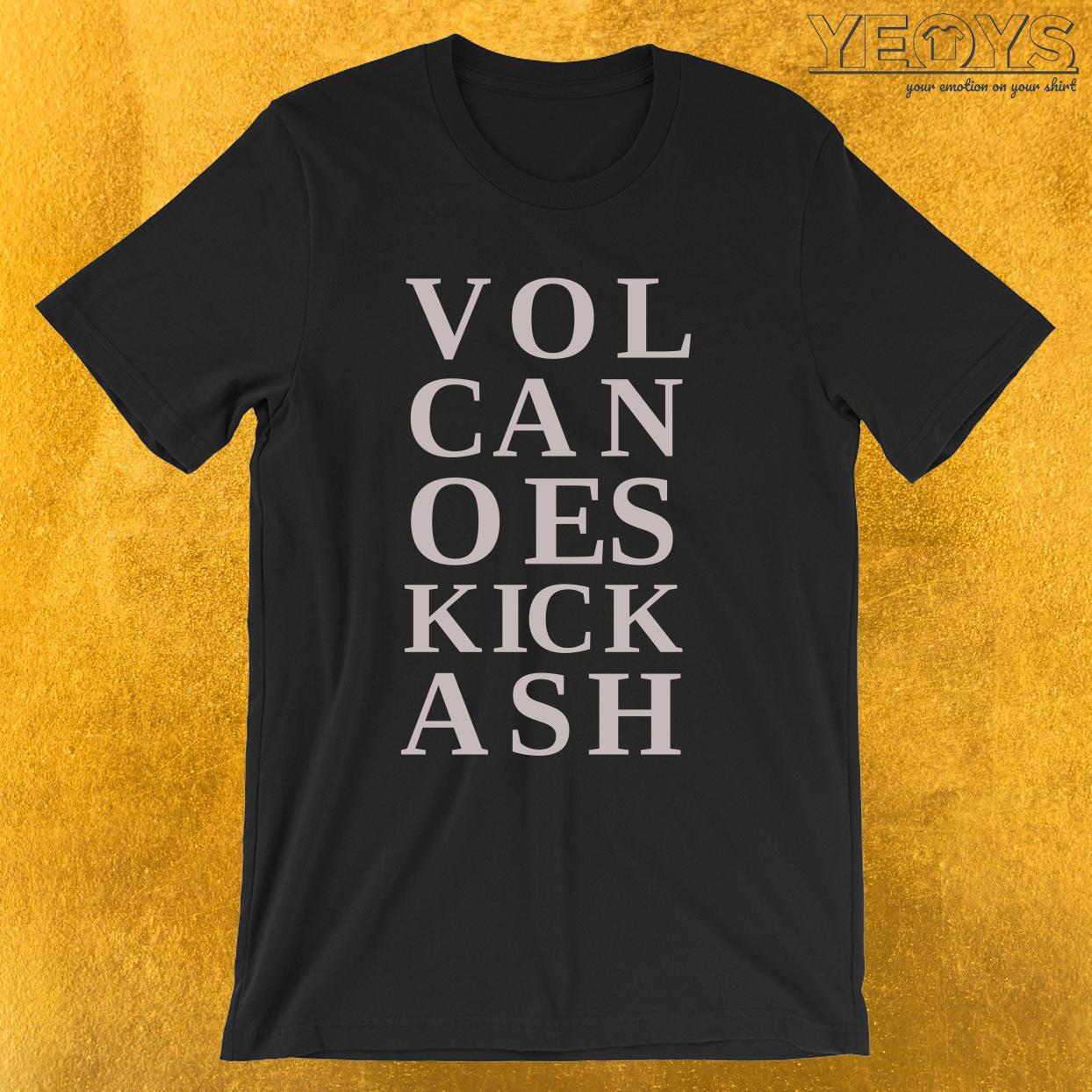 Volcanoes Kick Ash – Funny Lava Volcano Tee