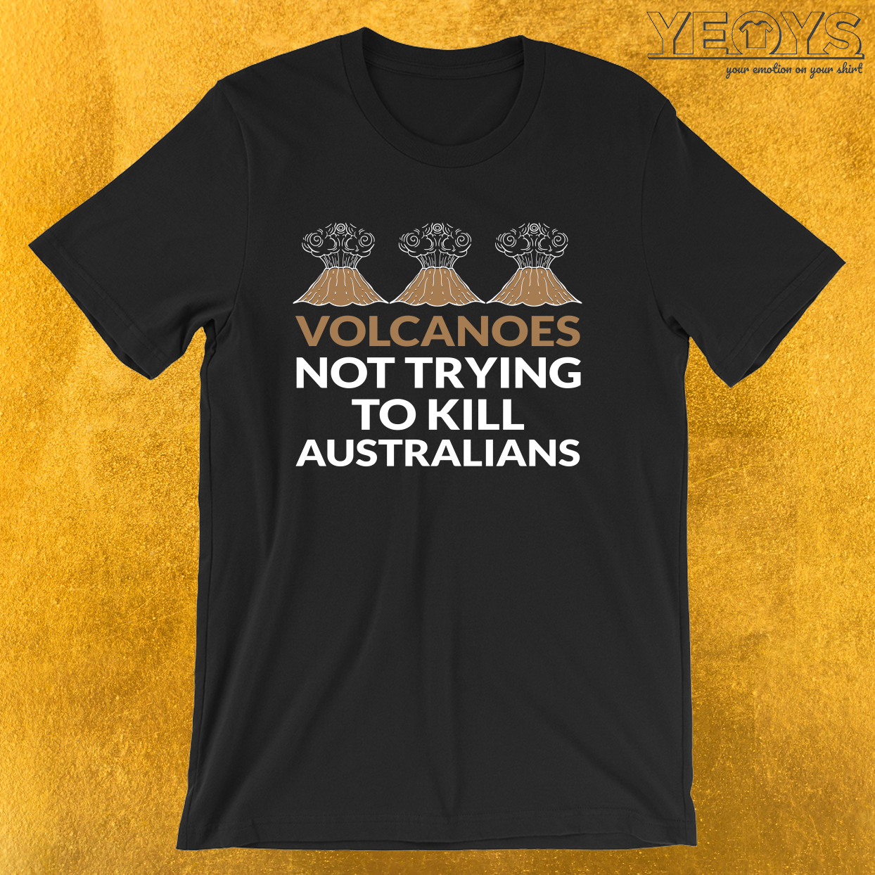 Volcanoes Not Trying To Kill Australians – Funny Volcano Tee