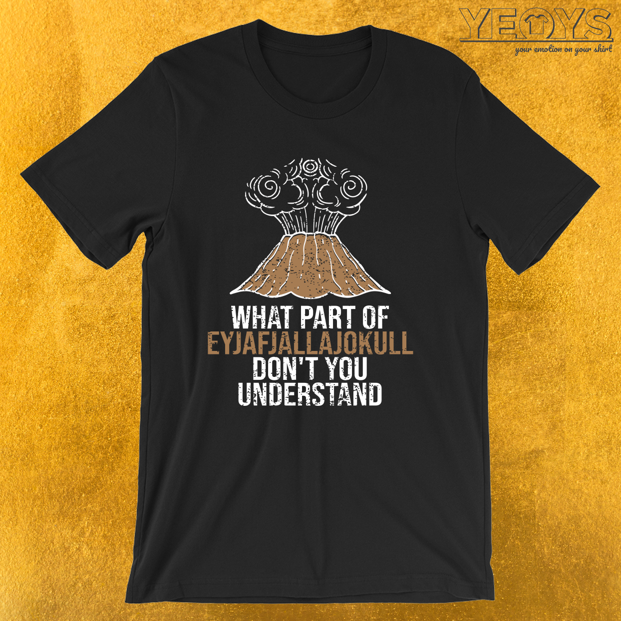 What Part Of Eyjafjallajokull Don't You Understand – Volcano Tee