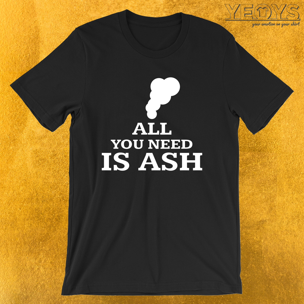 All You Need Is Ash – Funny Lava Volcano Tee