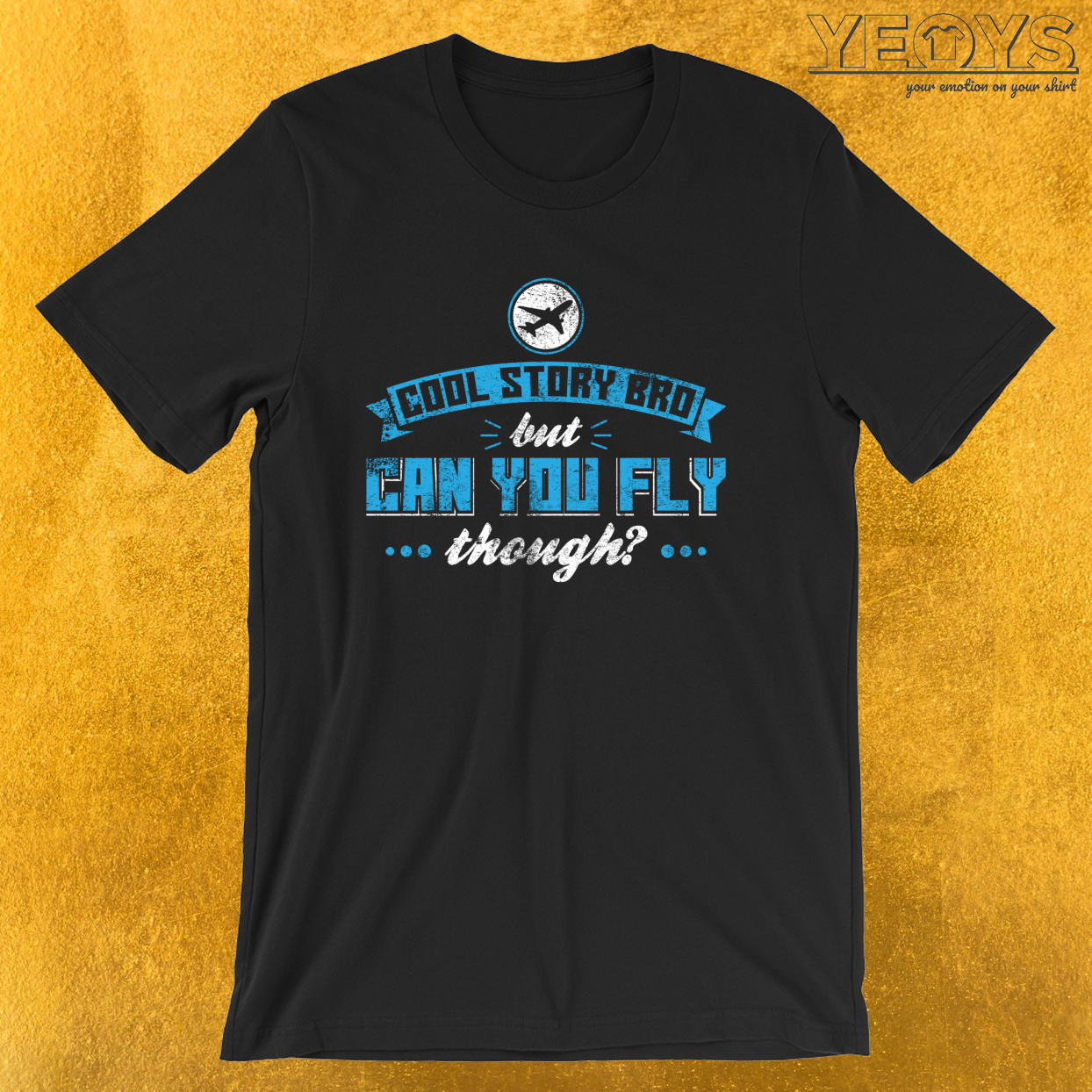 Cool Story Bro But Can You Fly Though – Aviation Quote Tee