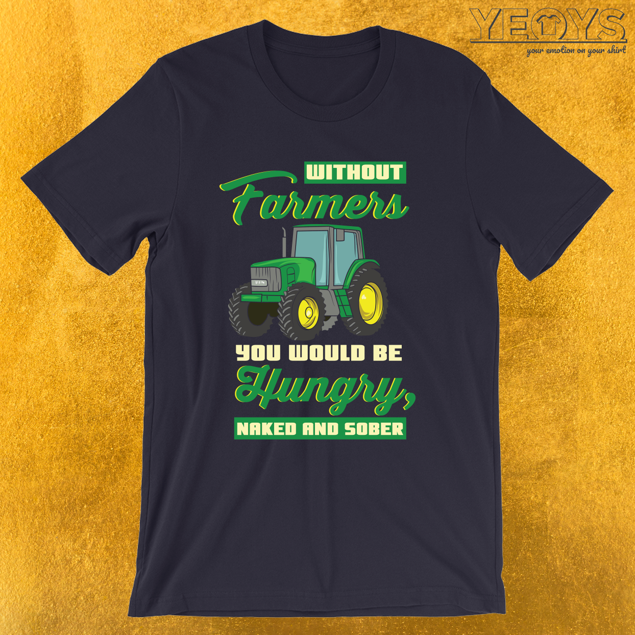 Without Farmers Hungry Naked And Sober – Farmer Quotes Tee
