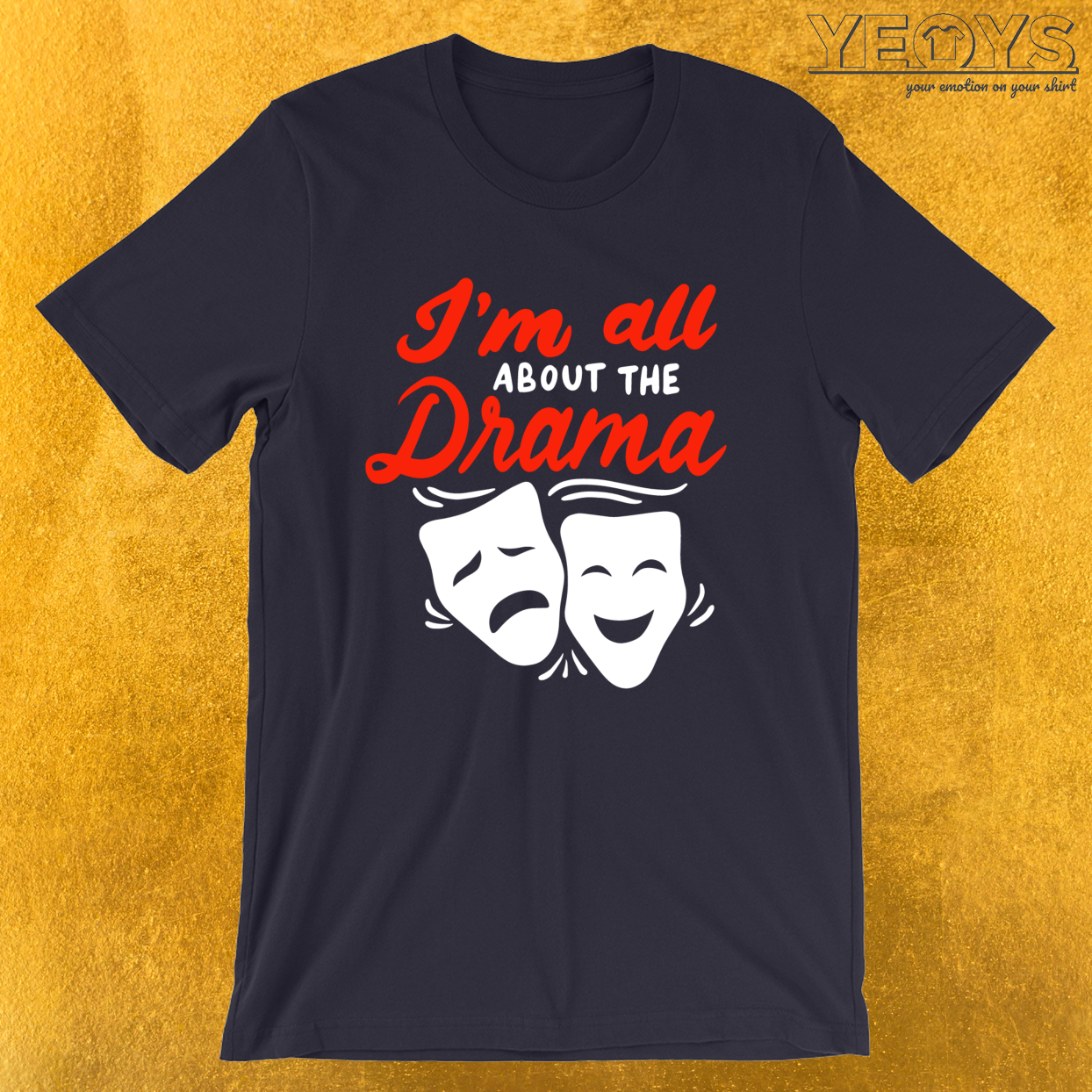 I'm All About The Drama – Theatre Quotes Tee