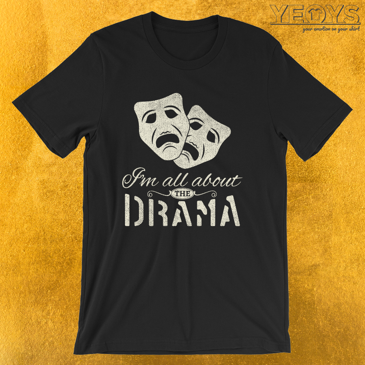 I'm All About The Drama – Performing Arts Theatre Tee