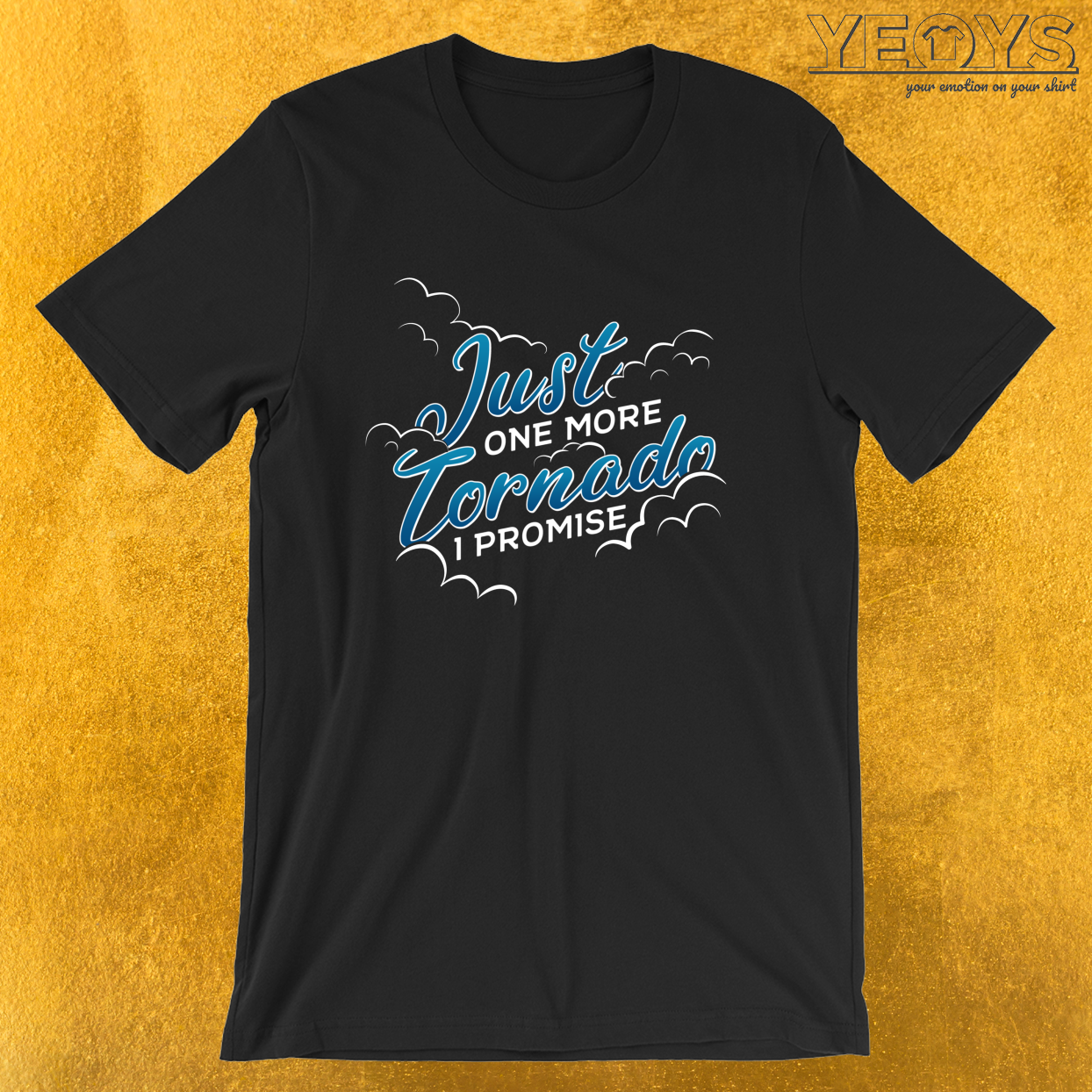 Just One More Tonado I Promise – Storm Chasing Tee