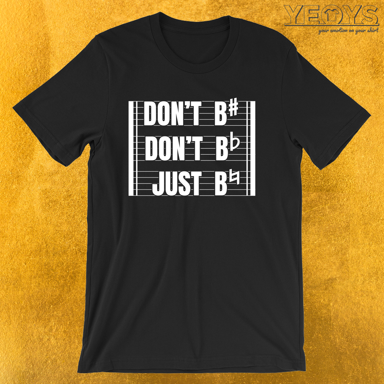 Don't Be Sharp Don't Be Flat Just Be Natural – Funny Music Quotes Tee