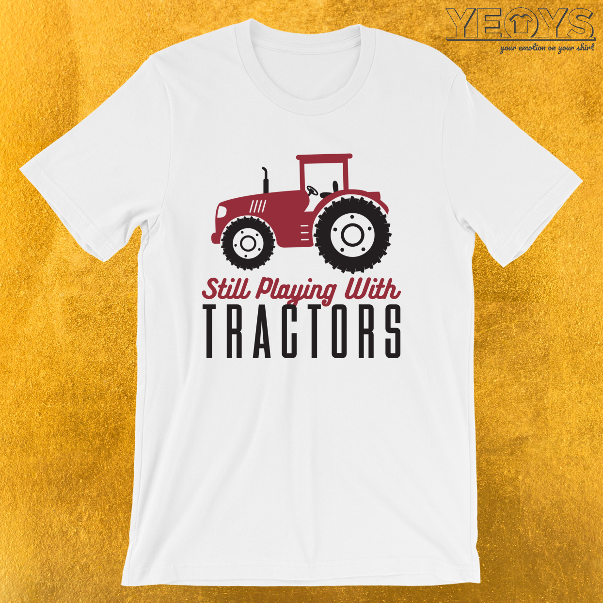 Still Playing With Tractors – Farmer Quotes Farm Tractor Tee