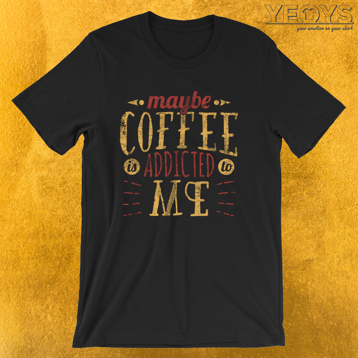 Maybe Coffee Is Addicted To Me – Barista Art Life Tee