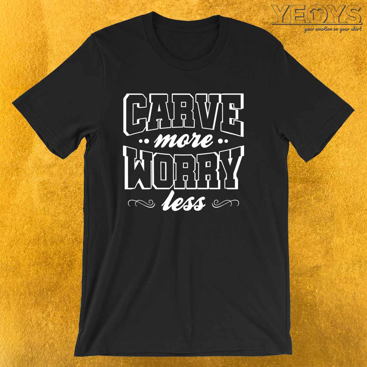 Carve More Worry Less – Whittling Wood Tee