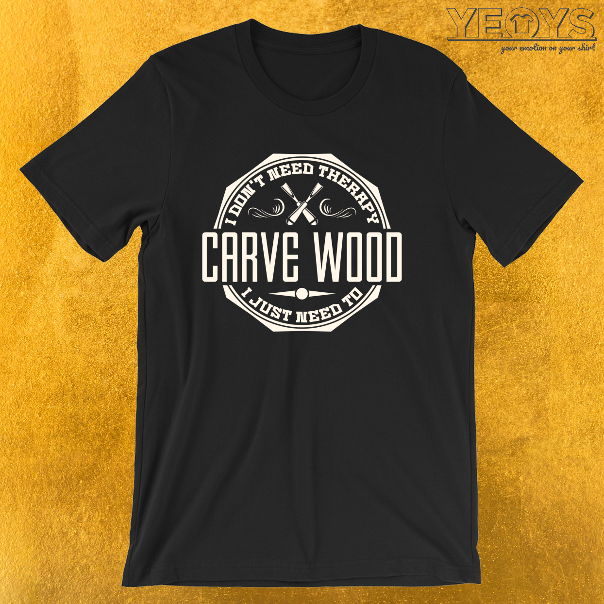 I Don't Need Therapy Need To Carve Wood – Whittle Wood Tee