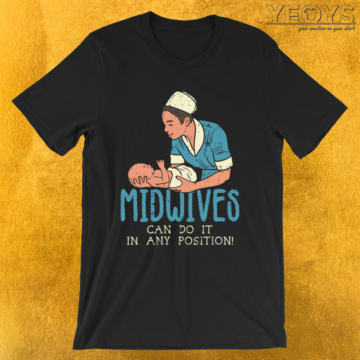 Midwives Can Do It In Any Position – Labor And Delivery Nurse Tee