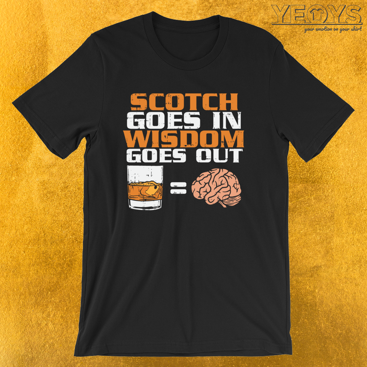 Scotch Goes In Wisdom Comes Out – Scotch Whiskey Tee