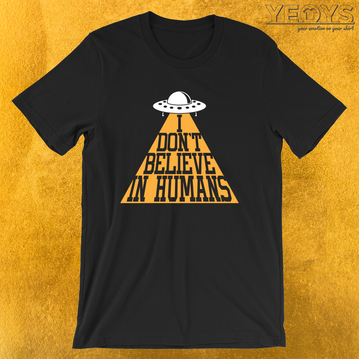 I Don't Believe In Humans – Funny Space Aliens Tee