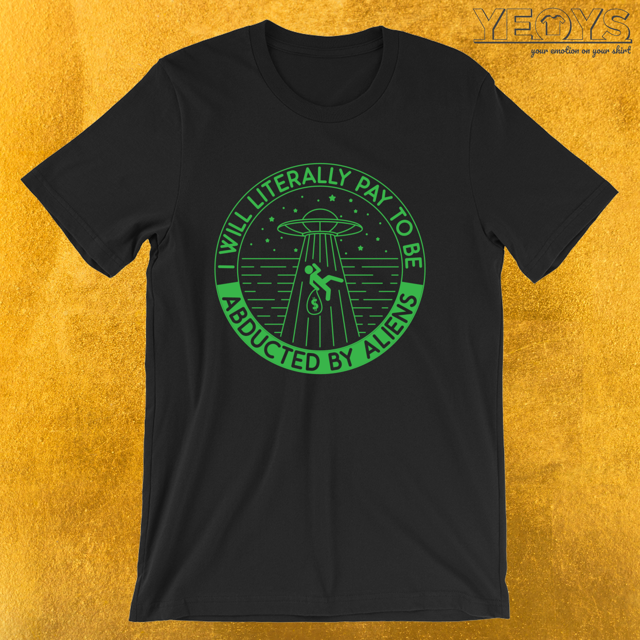 I Will Literally Pay To Be Abducted By Aliens – Funny Aliens Tee