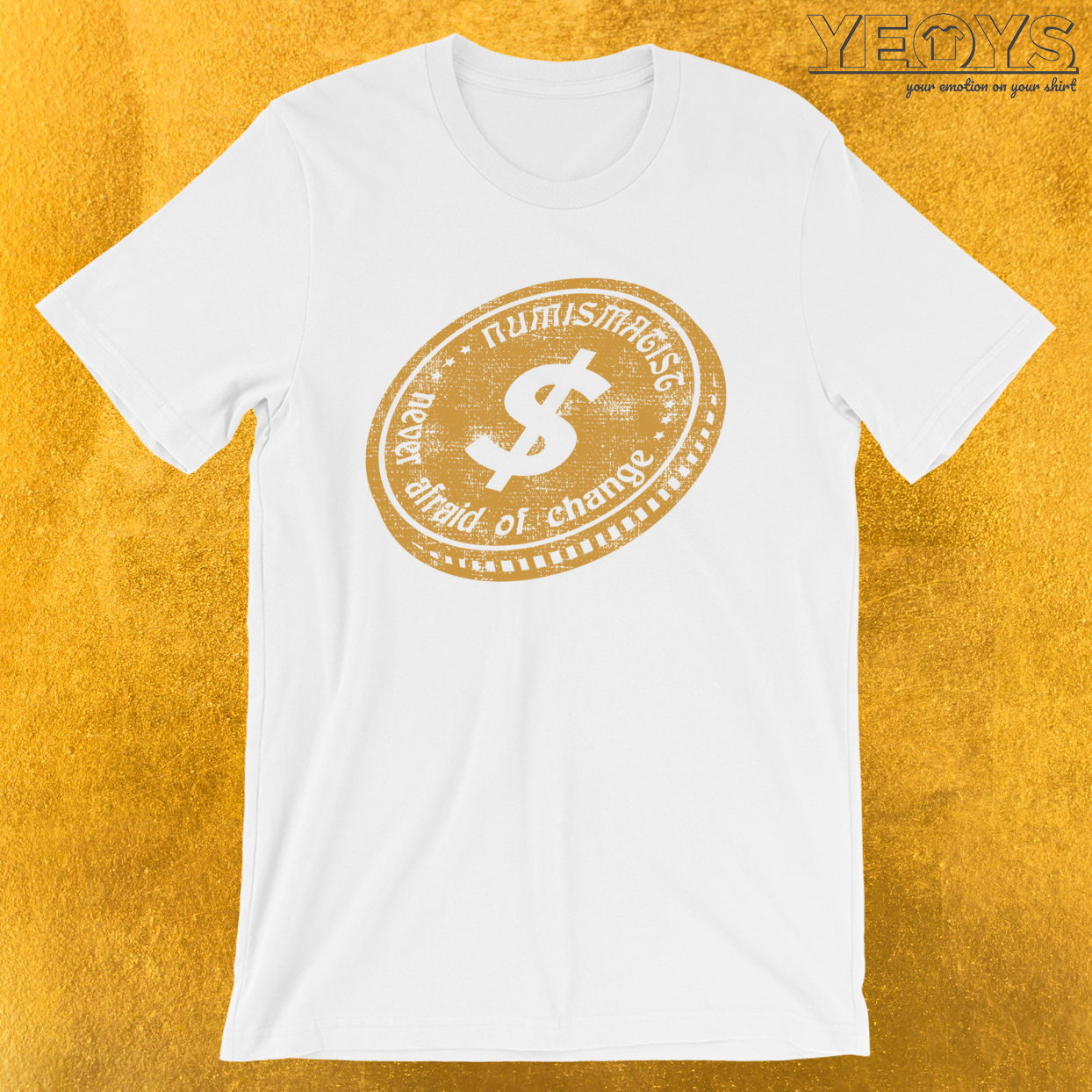 A Numismatist Never Afraid Of Change – Coin Collector Tee