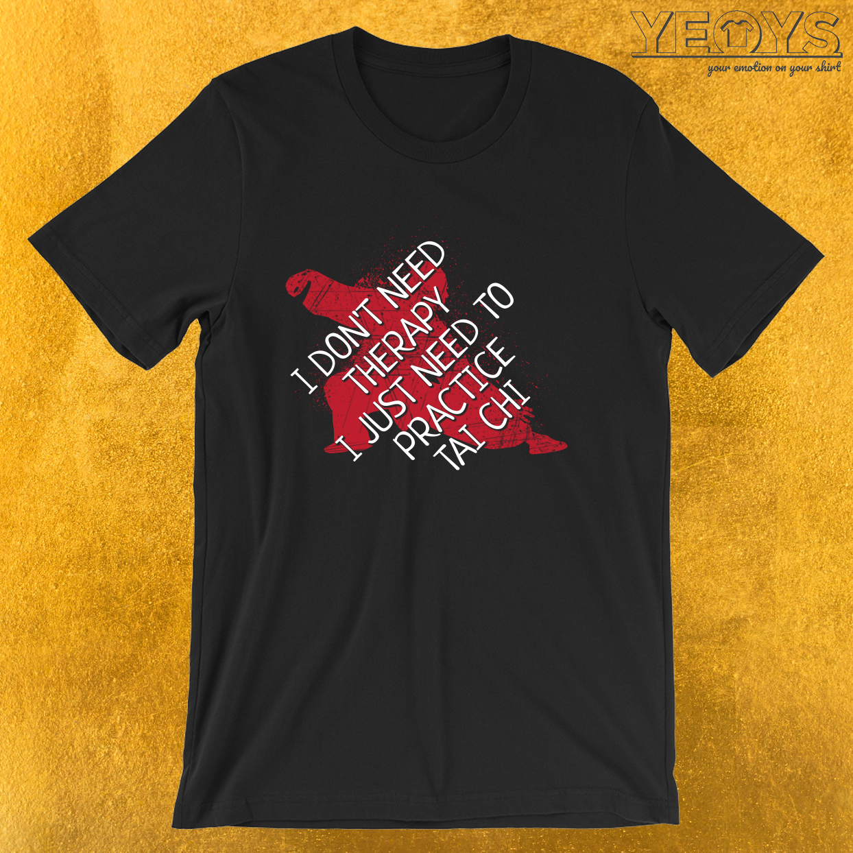 I Don't Need Therapy I Just Need Tai Chi – Tai Chi Instruction Tee