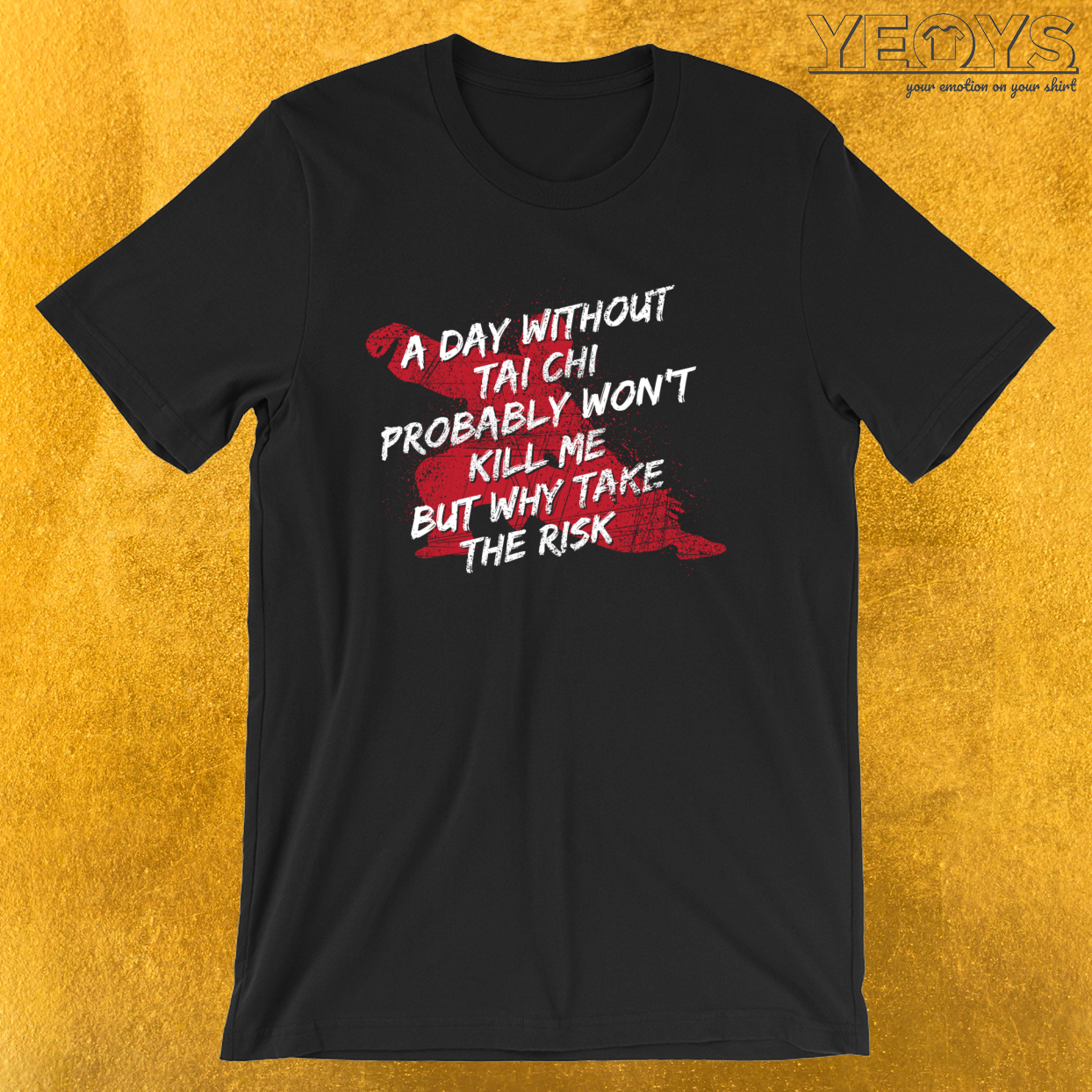 A Day Without Tai Chi Probably Won't Kill Me – Tai Chi Chuan Tee