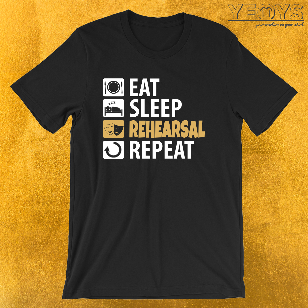 Eat Sleep Rehearsal Repeat – Theatre Quotes Acting Tee
