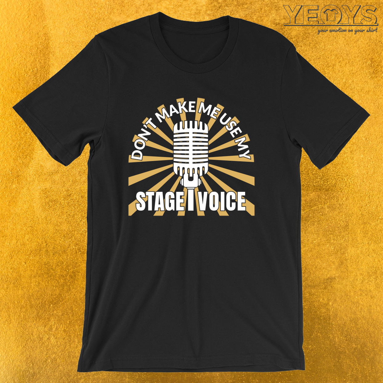 Don't Make Me Use My Stage Voice – Theatre Quotes Acting Tee