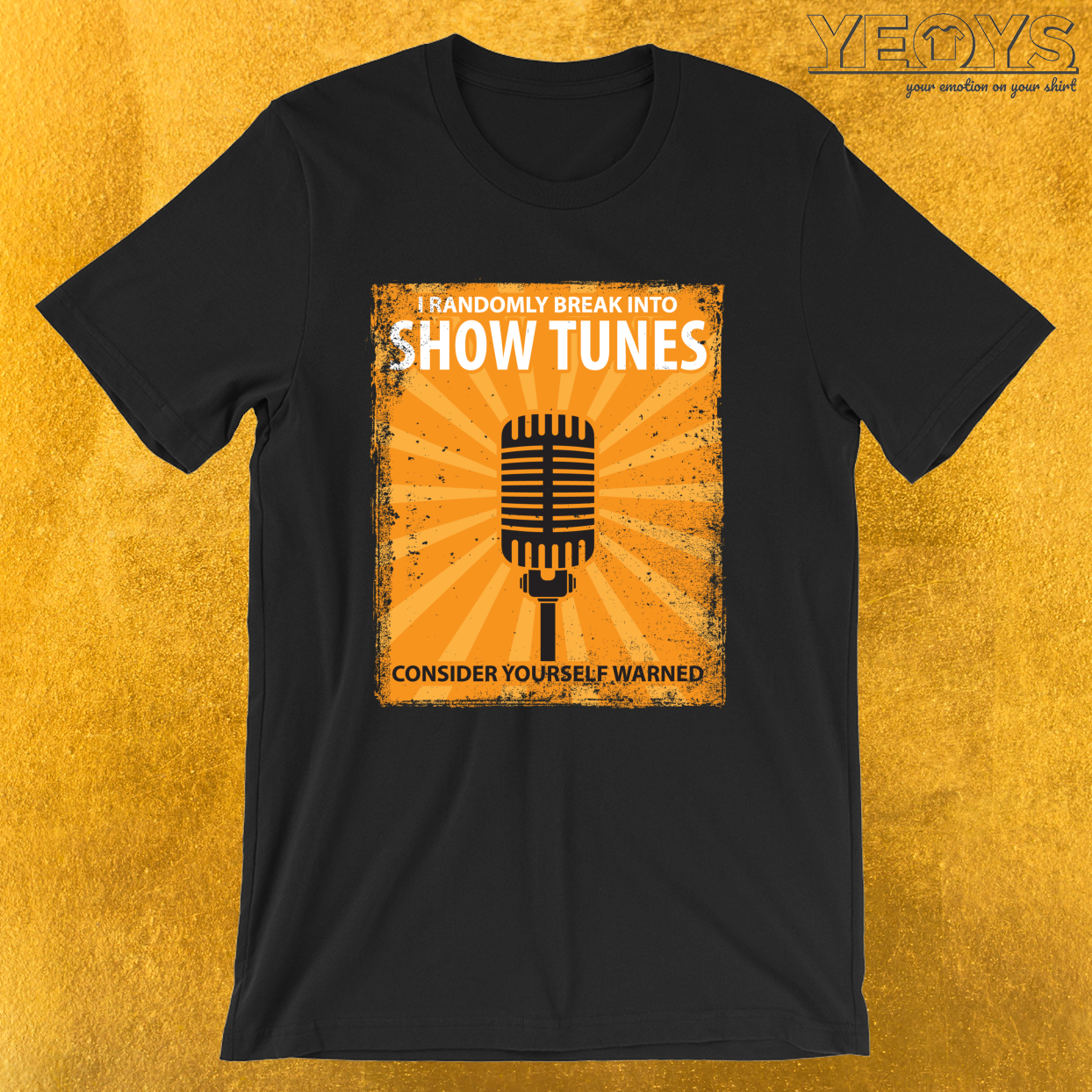 I Randomly Break Into Show Tunes – Acting & Theatre Quotes Tee