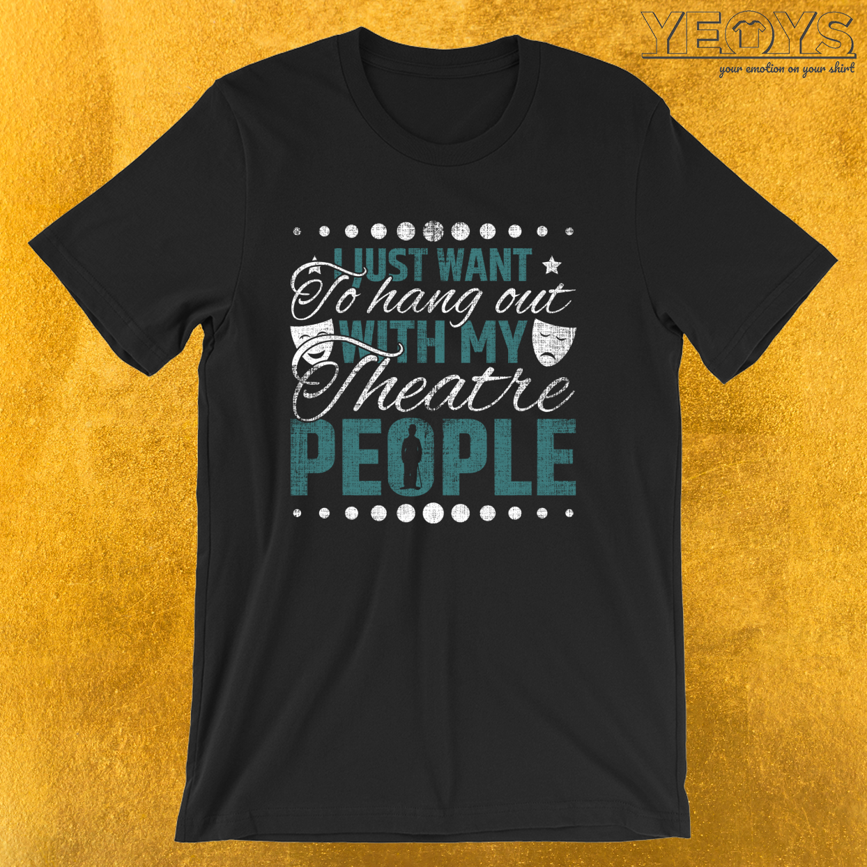 Hang Out With My Theatre People – Acting & Theatre Quotes Tee