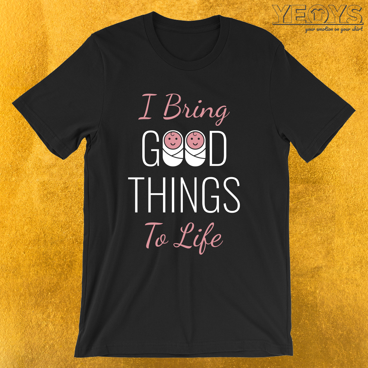 I Bring Good Things To Life – Labor And Delivery Nurse Tee