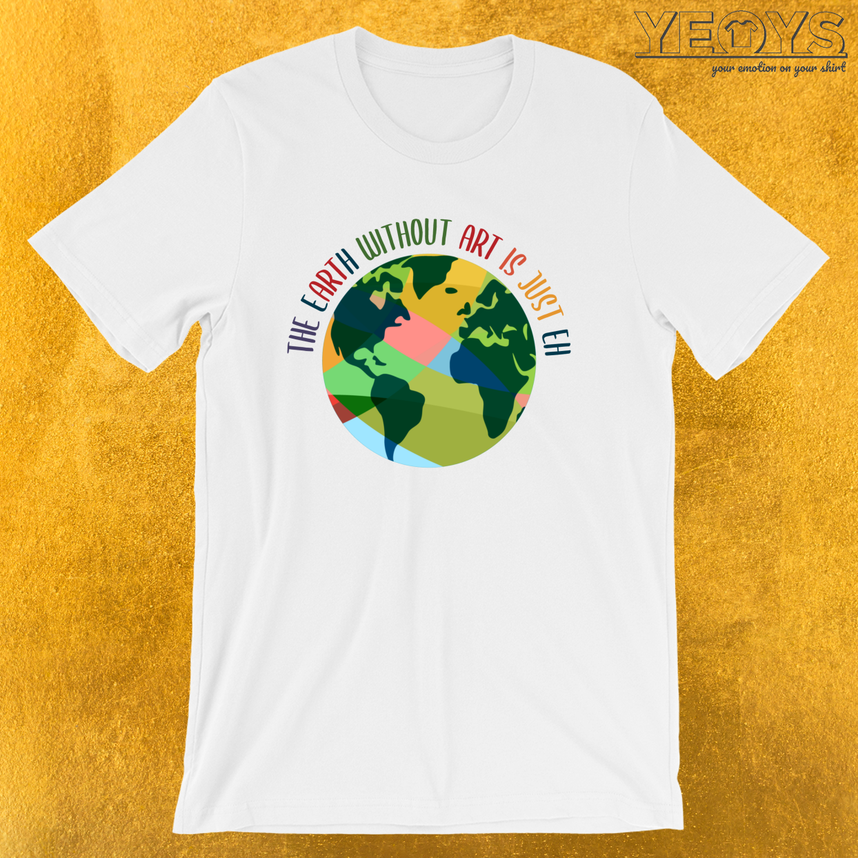 The Earth Without Art Is Just Eh – Funny Artist Pun Tee