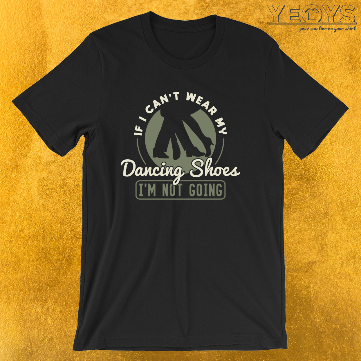 If I Can't Wear My Dancing Shoes – Ballroom Dance Tee
