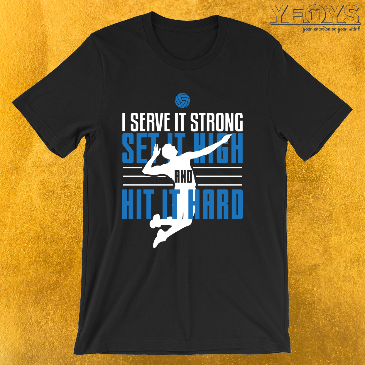 I Serve It Strong Set It High And Hit It Hard – Volleyball Tee