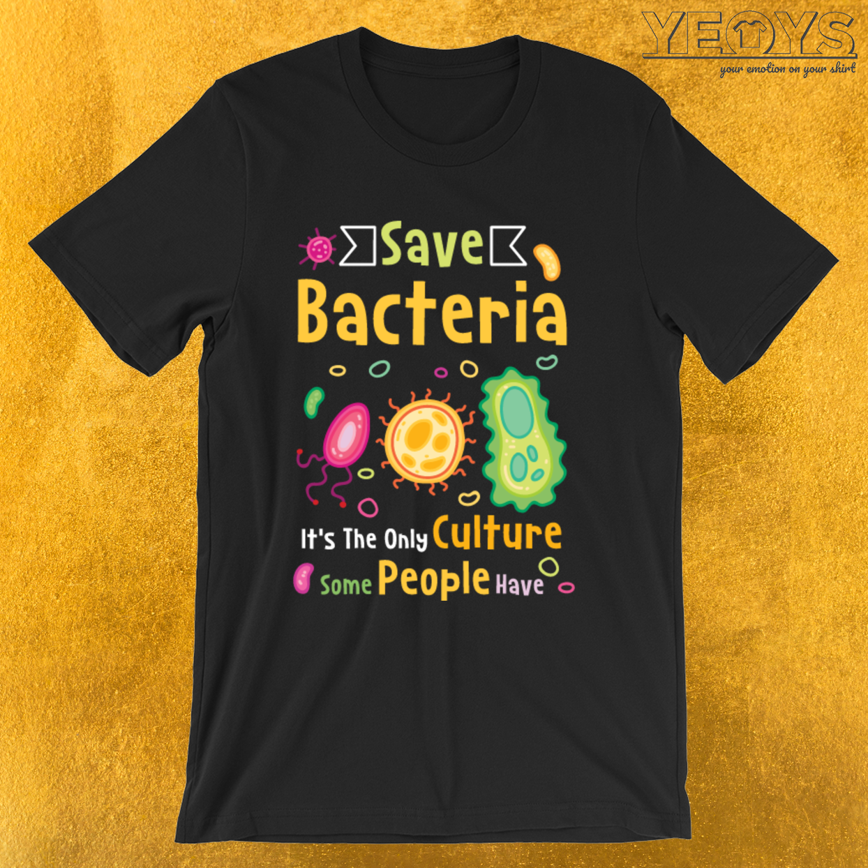 Save Bacteria The Only Culture People Have – Microbiology Tee