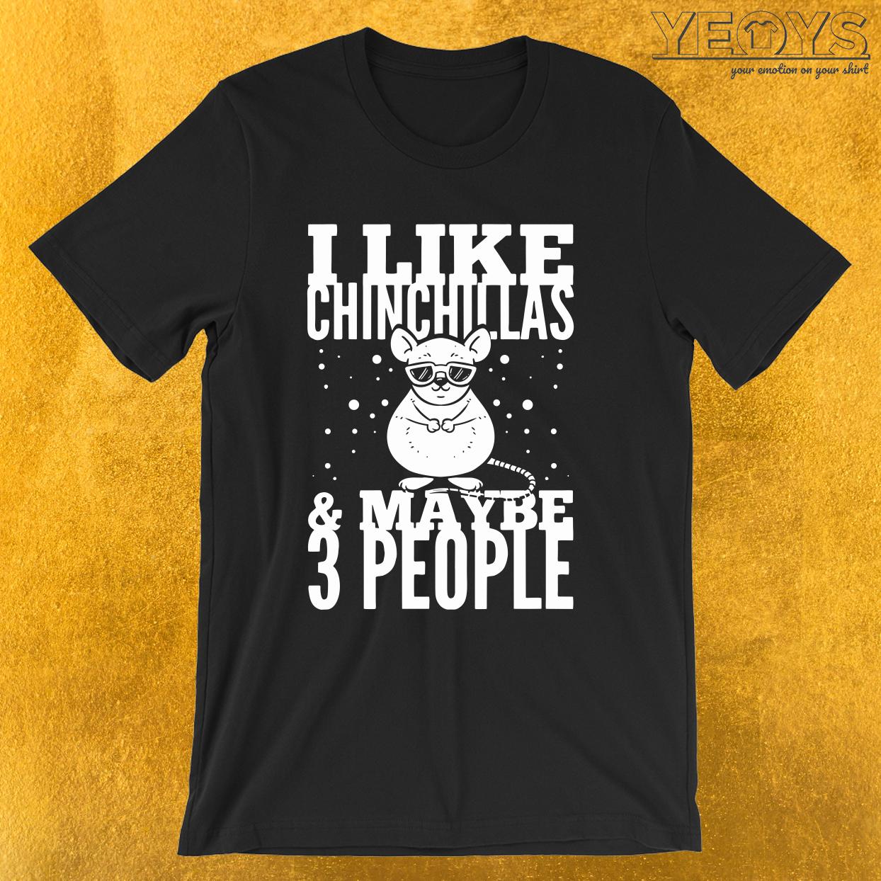 I Like Chinchillas & Maybe 3 People – Funny Chinchilla Tee