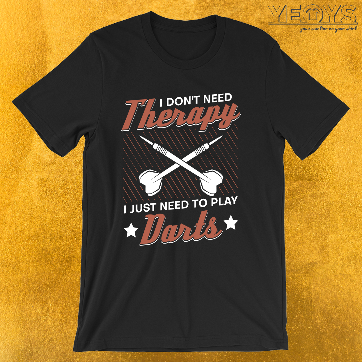 I Don't Need Therapy I Just Need To Play Dart – Darts & Bullseye Tee